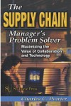 The Supply Chain Manager's Problem-Solver: Maximizing the Value of Collaboration and Technology - Charles C. Poirier, Poirier C. Poirier
