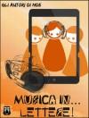 Musica in... lettere! - Ilaria Pasqua, Mara Boselli, Kim Chiari, Mattia Ferri, Giacomo Festi, Manuel Marchetti, Marco Frullanti, Alberto Lettieri, Martin Underhill