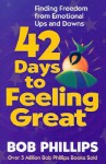 42 Days to Feeling Great - Bob Phillips