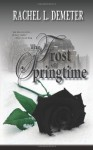 The Frost of Springtime - Rachel L. Demeter