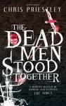 The Dead Men Stood Together - Chris Priestley