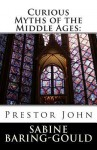 Curious Myths of the Middle Ages: Prestor John - Sabine Baring-Gould