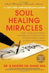 Soul Healing Miracles: Ancient and New Sacred Wisdom, Knowledge, and Practical Techniques for Healing the Spiritual, Mental, Emotional, and Physical Bodies - Zhi Gang Sha