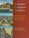 Bosnian, Croatian, Serbian, a Textbook: With Exercises and Basic Grammar - Ronelle Alexander, Ellen Elias-Bursać