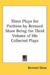 Three Plays for Puritans by Bernard Shaw Being the Third Volume of His Collected Plays - George Bernard Shaw