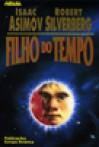 O Filho do Tempo - Isaac Asimov, Robert Silverberg