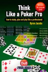 Think Like a Poker Pro: How to study, plan and play like a professional - Byron Jacobs