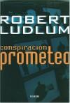 Conspiracion Prometeo - Robert Ludlum, Edith Zilli