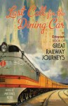 Last Call for the Dining Car: The Telegraph Book of Great Railway Journeys - Michael Kerr