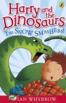 Harry and the Dinosaurs: The Snow-Smashers!: The Snow-Smashers! - Ian Whybrow