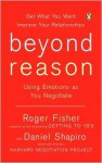 Beyond Reason: Using Emotions as You Negotiate - Roger Fisher, Daniel Shapiro