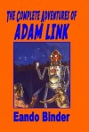 The Complete Adventures Of Adam Link - Eando Binder