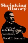 Shrinking History: On Freud and the Failure of Psychohistory - David E. Stannard
