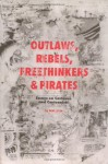 Outlaws, Rebels, Freethinkers, and Pirates - Bob Levin