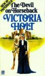 Devil On Horseback - Victoria Holt