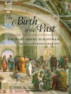 The Birth of the Past - Anthony Grafton, Zachary S. Schiffman
