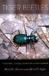 Tiger Beetles: The Evolution, Ecology, and Diversity of the Cicindelids - David L. Pearson, Alfried P. Vogler