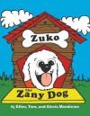 Zuko the Zany Dog - Ellen Mendicino, Tom Mendicino, Alexis Mendicino