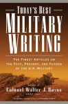 Today's Best Military Writing: The Finest Articles on the Past, Present, and Future of the U.S. Military - Walter J. Boyne