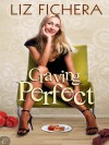 Craving Perfect - Liz Fichera