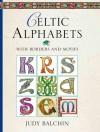 Illuminated Celtic Alphabets - Judy Balchin