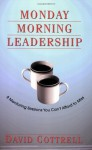 Monday Morning Leadership: 8 Mentoring Sessions You Can't Afford to Miss - Juli Baldwin, David Cottrell, Alice Adams