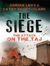 The Siege: The Attack on the Taj Mumbai - Adrian Levy, Cathy Scott-Clark