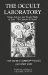 The Occult Laboratory: Magic, Science and Second Sight in Late Seventeenth-Century Scotland--The Secret Commonwealth and Other Texts - Michael Hunter