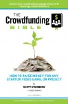 The Crowdfunding Bible: How to Raise Money for Any Startup, Video Game or Project - Scott Steinberg, Rusel DeMaria, Jon Kimmich, Eric Migicovsky