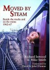 Moved By Steam: Beside The Tracks And On The Trains, 1962 67 (Railway Heritage) - Richard Inwood, Mike Smith