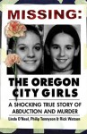 Missing: The Oregon City Girls: A Shocking True Story of Abduction and Murder - Linda O'Neal, Rick Watson, Philip Tennyson, Linda O. Neal