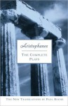 Aristophanes: The Complete Plays: The Complete Plays - Aristophanes