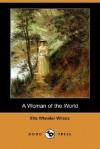 A Woman of the World (Dodo Press) - Ella Wheeler Wilcox