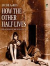 How the Other Half Lives - Charles A. Madiaon, Jacob Riis