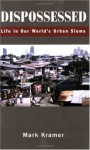 Dispossessed: Life in Our World's Urban Slums - Mark Kramer