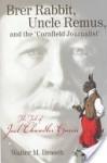 Brer Rabbit, Uncle Remus, and the 'Cornfield Journalist': The Tale of Joel Chandler Harris - Walter M. Brasch
