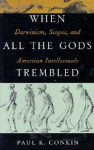 When All the Gods Trembled: Darwinism, Scopes, and American Intellectuals - Paul K. Conkin