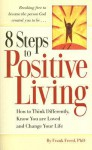 8 Steps to Positive Living: How to Think Differently, Know You Are Loved, and Change Your Life - Frank Freed