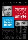 Wszystkie ręce umyte. Sprawa Barbary Blidy - Sylwester Latkowski, Piotr Pytlakowski