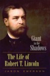 Giant in the Shadows: The Life of Robert T. Lincoln - Jason Emerson