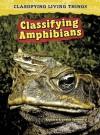 Classifying Amphibians - Richard Spilsbury, Louise Spilsbury