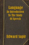 Language, An Introduction to the Study of Speech - Edward Sapir