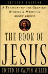 The Book of Jesus: A Treasury of the Greatest Stories & Writings about Christ - Calvin Miller