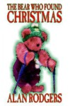 The Bear Who Found Christmas - Alan Rodgers