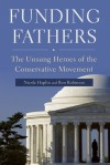 Funding Fathers: The Unsung Heroes of the Conservative Movement - Nicole Hoplin, Ron Robinson