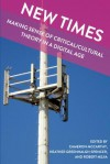 New Times: Making Sense of Critical/Cultural Theory in a Digital Age (Global Studies in Education) - Cameron McCarthy, Heather Greenhalgh-Spencer, Robert Mejia
