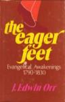The Eager Feet: Evangelical Awakenings, 1790-1830 - J. Edwin Orr