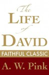 The Life of David (Arthur Pink Collection) - Arthur W. Pink