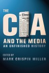 The CIA and the Media: An Unfinished History - Mark Crispin Miller, Mark Crispin Miller, Mark Crispin Miller