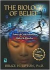 The Biology of Belief - Bruce H. Lipton